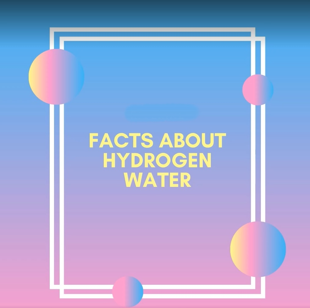 Myths and Facts about hydrogen water